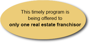 This timely program is being offered to only one real estate franchisor